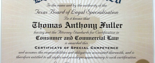 Board Certified: Tommy Fuller is recognized as a specialist in the fields of Consumer and Commercial Law
